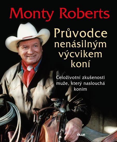Průvodce nenásilným výcvikem koní - Monty Roberts
